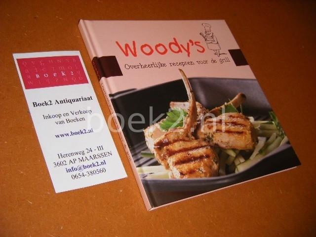 WOODY. - Woody`s overheerlijke Recepten voor de Grill.