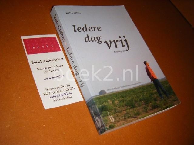 CREBAS, BOB. - Iedere Dag vrij. Autobiografie. Over Het Goed, Marktplaats.nl, brandnetels,..