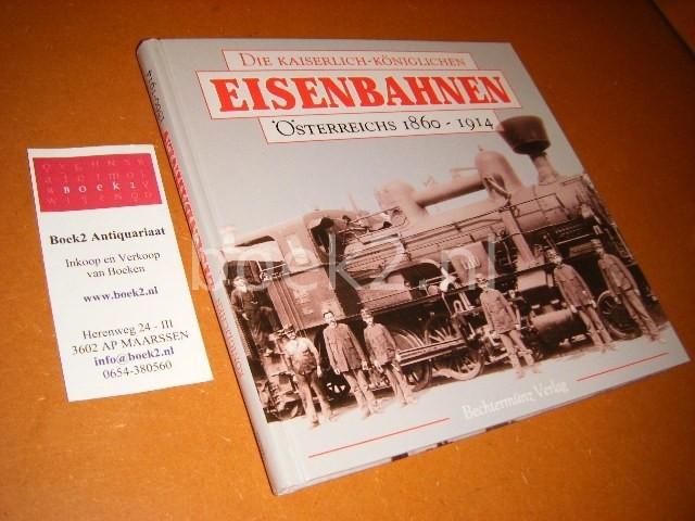 HEINERSDORFF, RICHARD. - Die Kaiserlich-Koniglichen Eisenbahnen Osterreichs 1860 - 1914.