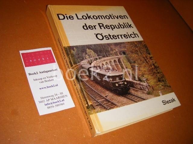 SLEZAK, JOSEF OTTO. - Die Lokomotiven der Republik Osterreich.