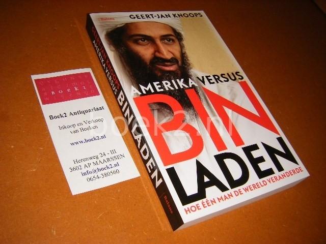 KNOOPS, GEERT-JAN. - Amerika Versus Bin Laden. Hoe een man de wereld veranderde.
