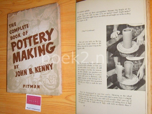 KENNY, JOHN B. - The complete book of pottery making With photographs and drawings made especially for this book by the author