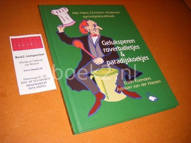 KOENDERS, EDITH, ADRIAAN VAN DER HOEVEN. - Geluksperen, Roverballetjes en Paradijskoekjes. Het Hans Christian Andersen sprookjeskookboek.