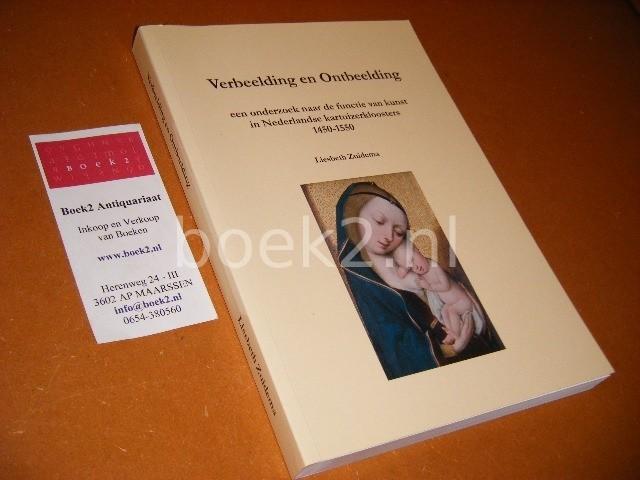 ZUIDEMA, LIESBETH. - Verbeelding en Ontbeelding. [Proefschrift] Een onderzoek naar de functie van kunst in Nederlandse kartuizenkloosters 1450 -1550.