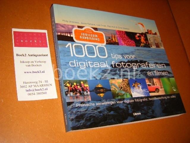 ANDREWS, PHILIP, JAMIE EWBANK, LEE FROST, ROB HULL, CHRIS WESTON. - 1000 Tips voor digitaal fotograferen en filmen. Praktische aanwijzingen voor digitale fotografie, beeldbewerking en video.