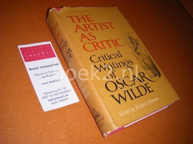 ELLMAN, RICHARD (ED.) - The Artist as Critic. Critical writings of Oscar Wilde.