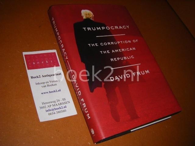 FRUM, DAVID. - Trumpocracy. The corruption of the American Republic.