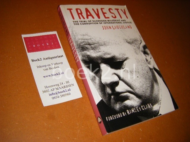 LAUGHLAND, JOHN. - Travesty. The trial of Slobodan Milosevic and the corruption of international justice.