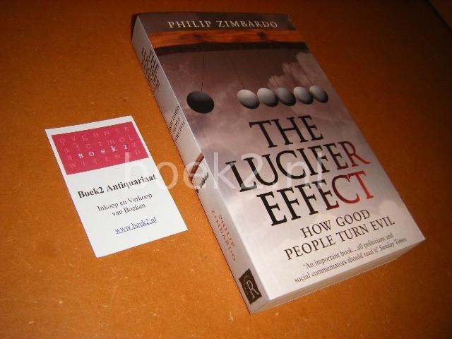 ZIMBARDO, PHILIP. - The Lucifer Effect. How good people turn evil.