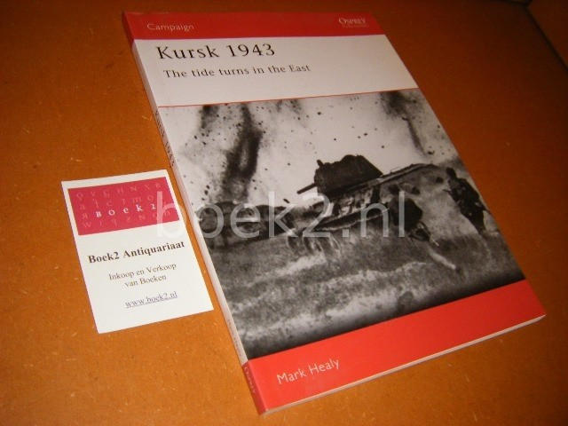 HEALY, MARK. - Kursk 1943. The Tide turns in the East - Campaign 16.