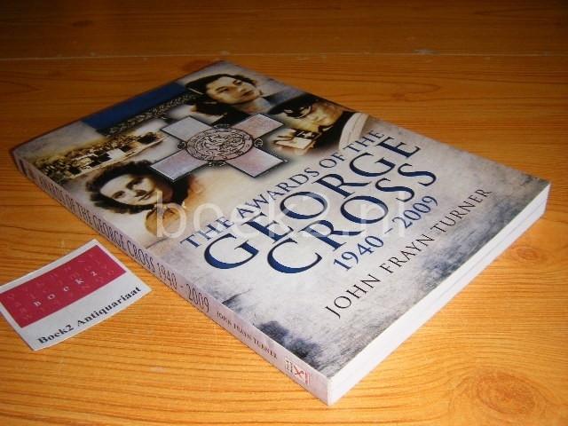 TURNER, JOHN FRAYN - The awards of the George Cross 1940-2009
