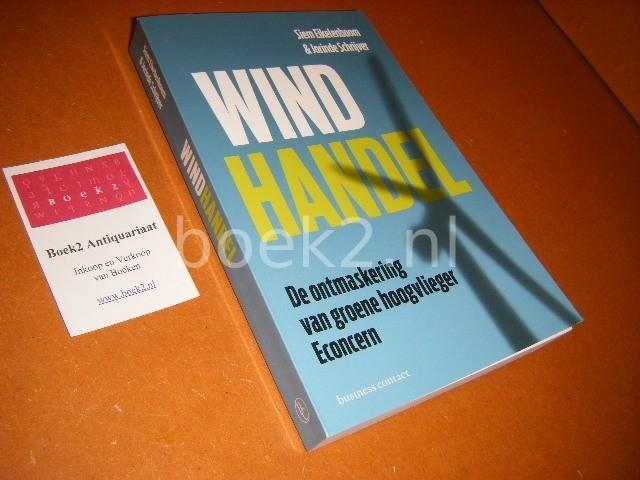 EIKELENBOOM, SIEM, JORINDE SCHRIJVER. - Windhandel. De ontmaskering van groene hoogvlieger Econcern.