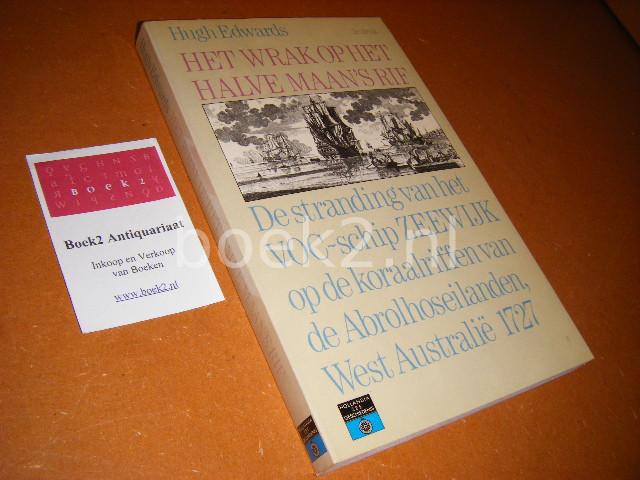 EDWARDS, HUGH. - Het Wrak op het Halve Maan`s Rif. De stranding van het VOC-schip Zeewijk op de Koraalriffen van de Abrolhoseilanden, West Australie 1727.