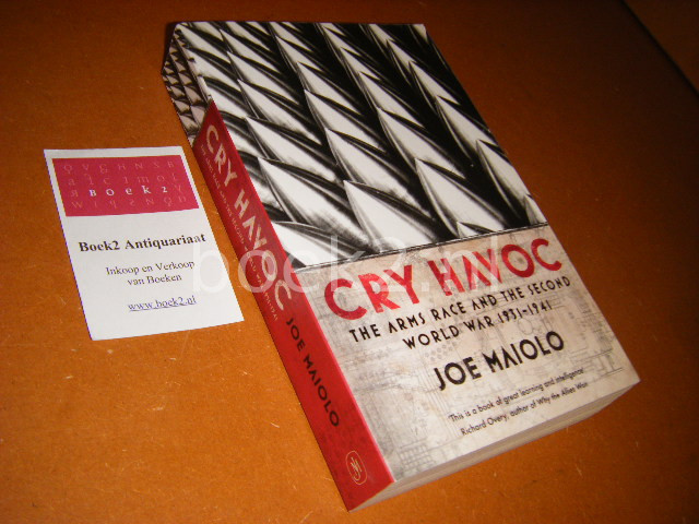 MAIOLO, JOE. - Cry Havoc. The Arms Race and the Second World War -1931 - 41.