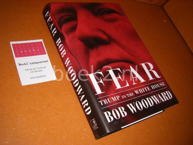 BOB WOODWARD - Fear Trump in the White House