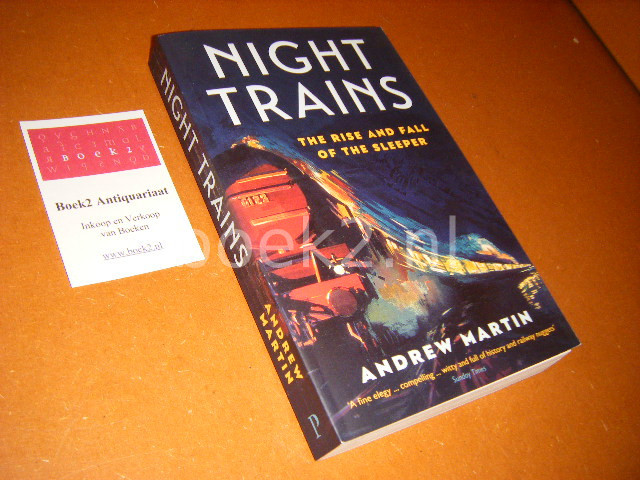 ANDREW MARTIN - Night Trains The Rise and Fall of the Sleeper