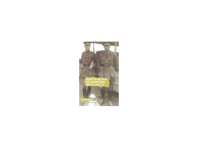 STATIONERY OFFICE (GREAT BRITAIN) - Defeat at Gallipoli The Dardanelles Commission, Part II, 1915-16