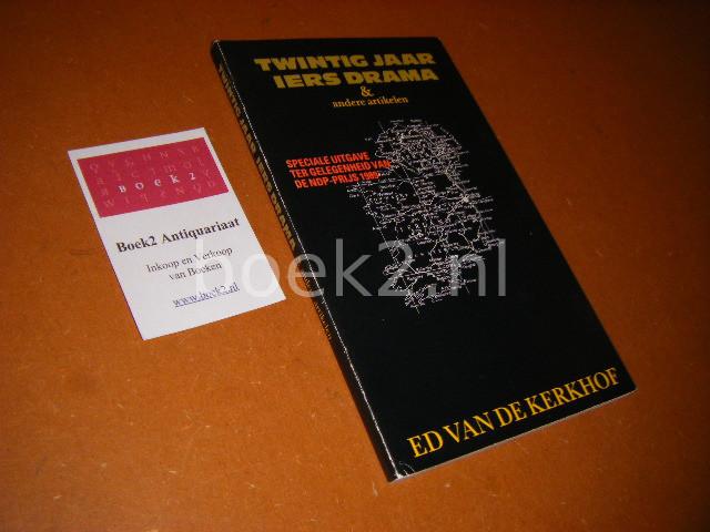 KERKHOF, ED VAN. - Twintig Jaar Iers Drama en andere Artikelen Speciale uitgave ter gelegenheid van de NDP-Prijs 1989