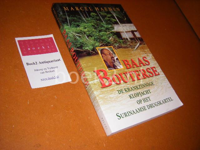 HAENEN, MARCEL. - Baas Bouterse De Krankzinnige Klopjacht op het Surinaamse Drugskartel