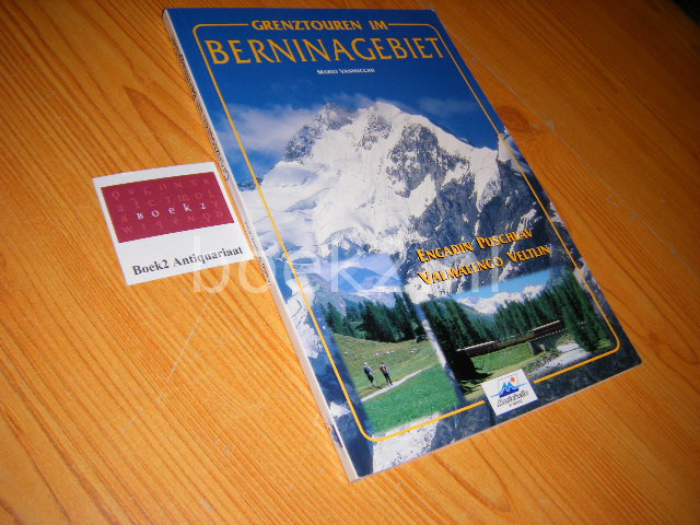 MARIO VANNUCCINI - Grenztouren im Berninagebiet. Engadin, Puschlav, Valmalenco, Veltlin