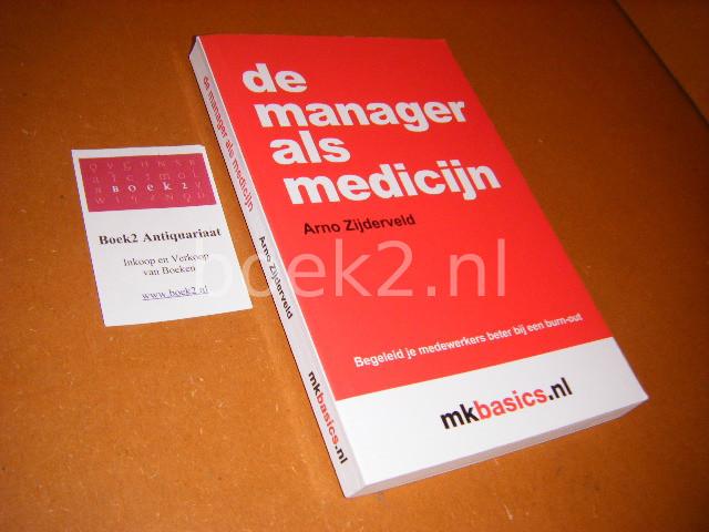 ZIJDERVELD, ARNO - De Manager als Medicijn. Begeleid je medewerkers beter bij een burn-out
