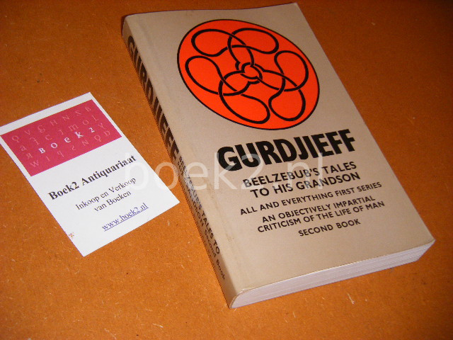 GEORGES IVANOVITCH GURDJIEFF - Beelzebub's Tales to His Grandson - All and everything first series -Second Book. An Objectively Impartial Criticism of the Life of Man