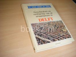 Geschiedenis en verklaring van de straatnamen in Delft