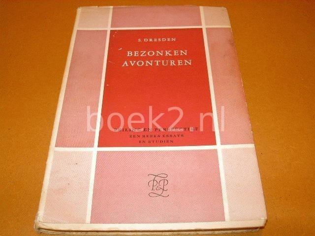 DRESDEN, S. - Bezonken Avonturen (Peiling en Perspectief, een reeks essays en studien, nr. II)