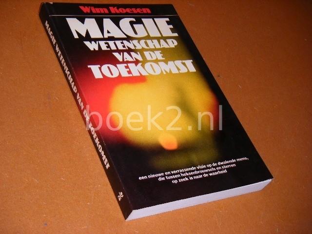 WIM KOESEN - Magie, wetenschap van de toekomst