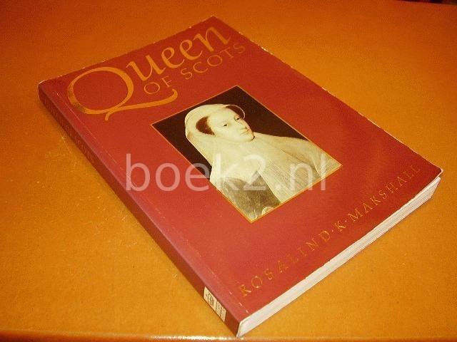 MARSHALL, ROSALIND K. - Queen of Scots