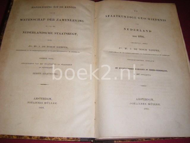 M.J. DE BOSCH KEMPER - De Staatkundige Geschiedenis van Nederland tot 1795