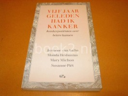 vijf-jaar-geleden-had-ik-kanker--kankerpatinten-over-betere-kansen--isbn-9024646987-ter-gelegenheid-van-40-jaar-nederlandse-kank