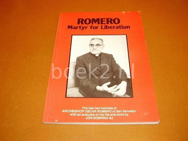 SOBRINO,  JON S.J. - Romero, martyr for Liberation, The last two homilies of Archbishop Romero of San Salvador.