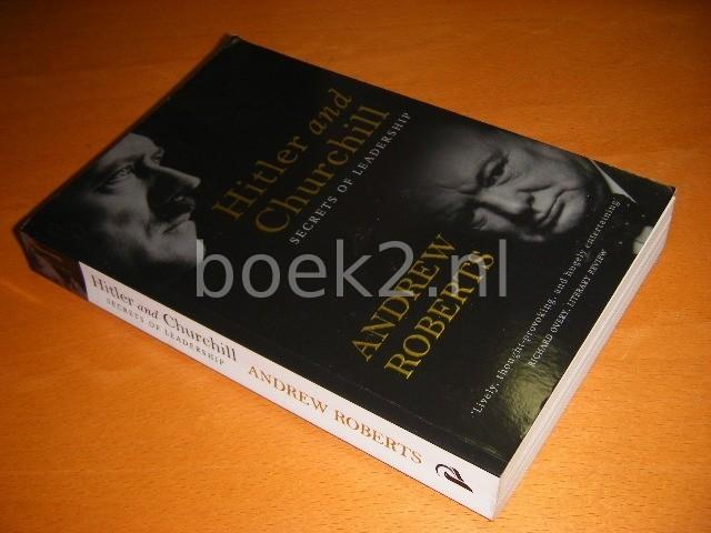 ANDREW ROBERTS - Hitler and Churchill Secrets of Leadership