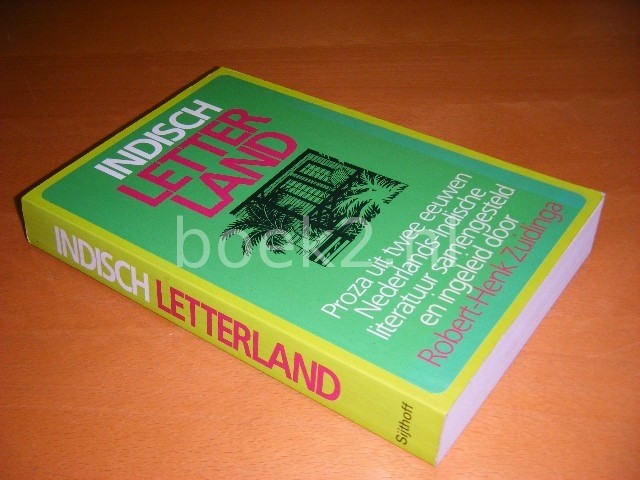ROBERT-HENK ZUIDINGA (SAMENSTELLING) - Indisch letterland Verhalen uit twee eeuwen Nederlands- Indische literatuur