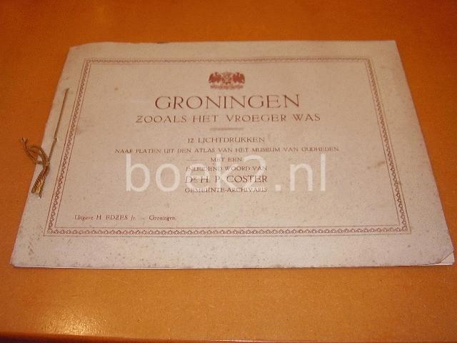 COSTER, DR. H.P. (INLEIDING) - Groningen zoals het vroeger was, 12 lichtdrukken naar platen uit den atlas van het museum van oudheden.