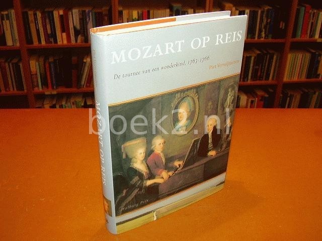VERWIJMEREN, PIET - Mozart op reis - de tournee van een wonderkind, 1763 - 1766
