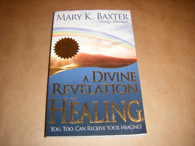 Baxter, Mary K. - A divine revelation of Healing - You, too, can receive your healing