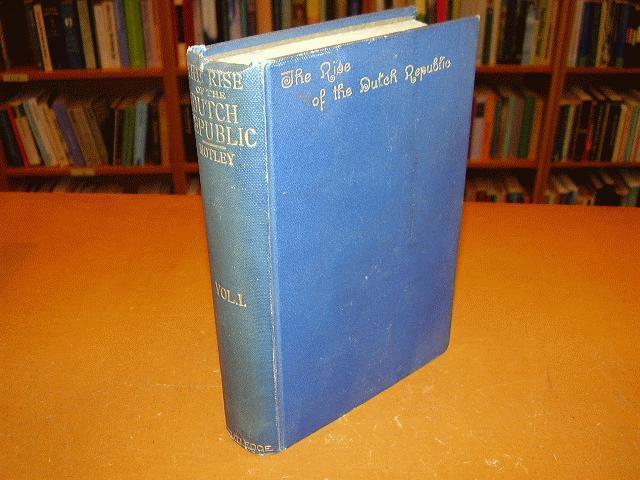 MOTLEY, JOHN LOTHROP - The Rise of the Dutch Republic - A History in Three Volumes, vol. 1