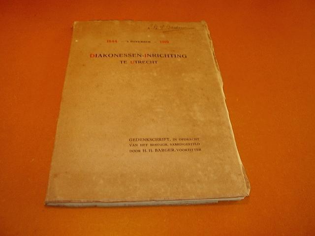 Barger, H.H. - Diakonessen-Inrichting te Utrecht. 1844-4 November-1919. Gedenkschrift bij het 75-jarig bestaan, in opdracht van het bestuur, samengesteld door H.H.Barger, voorzitter.
