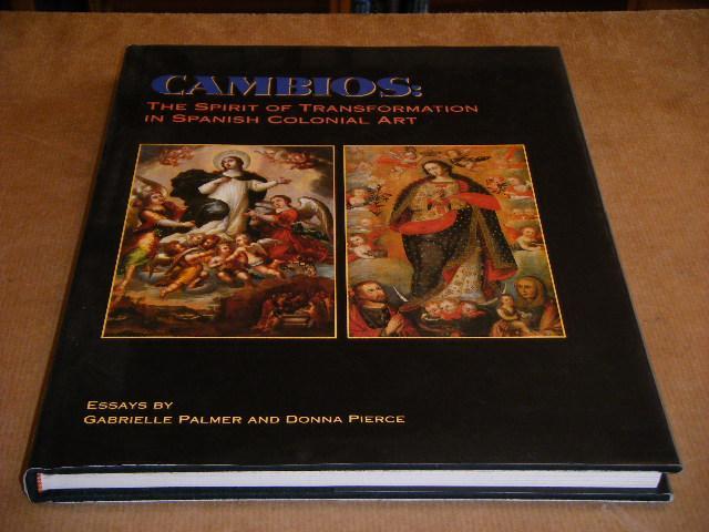 Palmer, Gabrielle; Donna Pierce. - Cambios: The Spirit of Transformation in Spanish Colonial Art.