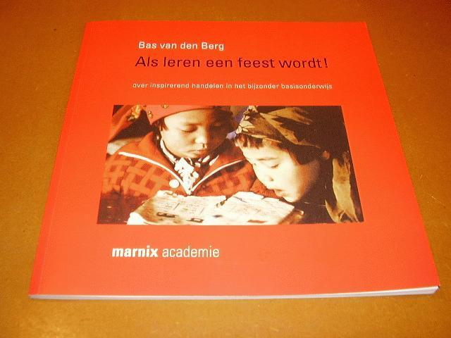 Berg, Bas van den - Als leren een feest wordt! Over inspirerend handelen in het bijzonder basisonderwijs. (lectorale rede)