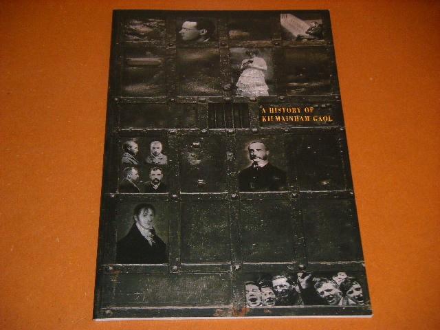 Cooke, Pat. - A history of Kilmainham Gaol.
