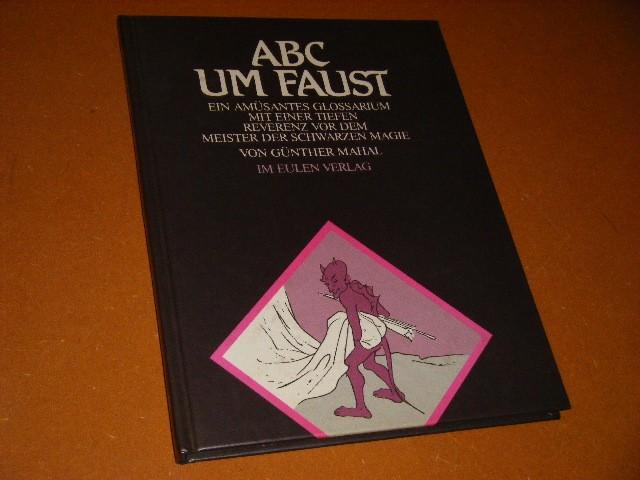 Gunther Mahal - ABC um Faust ein amusantes Glossarium mit einer tiefen Reverenz vor dem Meister des schwarzen Magie