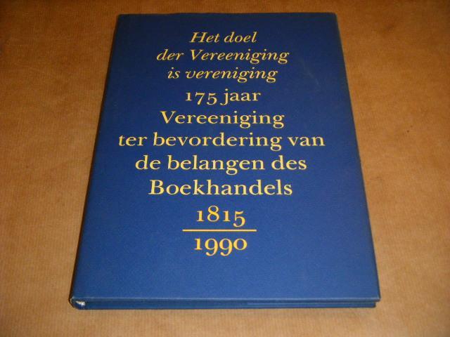 Hagers, Pieter. - Het doel der Vereeniging is vereniging. 175 jaar Vereeniging der bevordering van de belangen des Boekhandel 1815-1990.