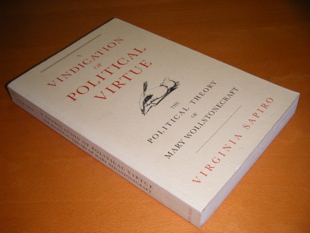 Virginia Sapiro - A Vindication of Political Virtue The Political Theory of Mary Wollstonecraft