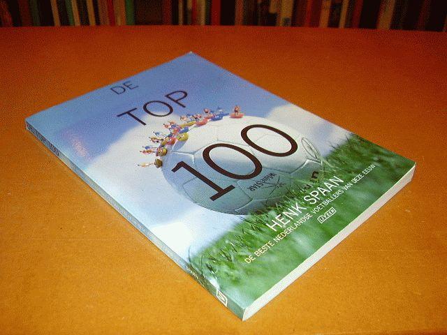 Spaan, Henk; Heus, Hans (foto auteur) - De Top 100 [De beste Nederlandse voetballers van deze eeuw].