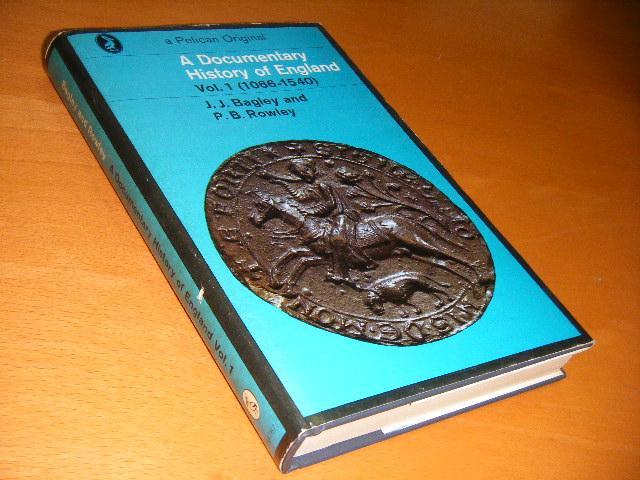 Bagley, J.J. and P.B. Rowley - A documentary history of England vol. 1. (1066-1540).