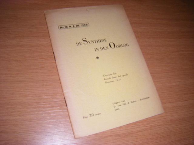Geer, Jhr. Mr. D.J. de - De Synthese in den Oorlog