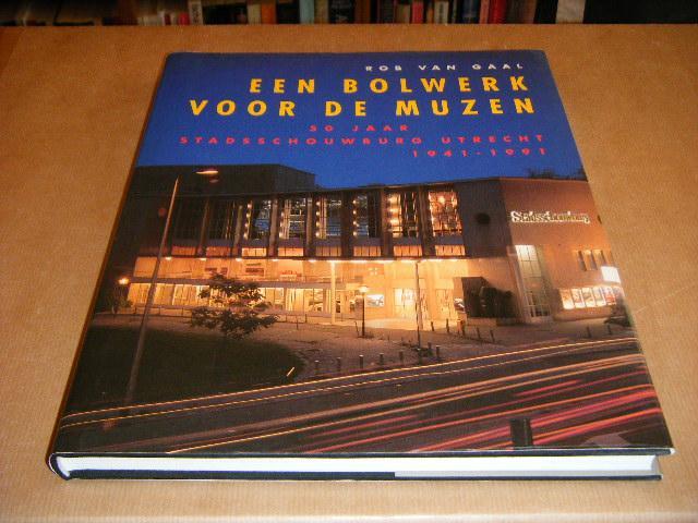 Van Gaal, Rob - Bolwerk voor de Muzen. 50 Jaar Stadsschouwburg Utrecht. 1941-1991